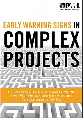 Early Warning Signs in Complex Projects By Klakegg, Jonny, Ph.D./ Williams, Terry, Ph.D./ Walker, Derek, Ph.d./ Andersen, Bjorn, Ph.D./ Magnussen, Morten, Ph.D.